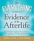 The Everything Guide to Evidence of the Afterlife: A Scientific Approach to Proving the Existence of Life After Death by Chuck Bergman, Joseph M. Higgins (Paperback, 2011)