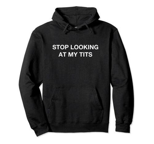 Stop Looking At My Tits Joke Gag Friends Birthday Gift Funny Black Hoodie S-6XL
