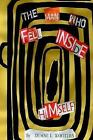Man Who Fell Inside Himself 9780595284030 by Duane L Wooters Paperback