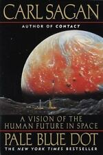 Pale Blue Dot : A Vision of the Human Future in Space by Carl Sagan and Ann Druy