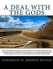A Deal with the Gods: On the Brink of Giving Up His Truelove, a Chance Meeting on a Train with an Unlikely Muse Forces a Gutless Writer Down to His Knees to Fulfill the Premise of His Very First Story by Arminius Bettels (Paperback / softback, 2010)