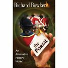 The Portal (an Alternative History Novel) by Richard Bowker (Paperback / softback, 2013)