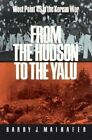 From the Hudson to the Yalu: West Point '49 in the Korean War by Harry J. Maihafer (Hardback, 1998)