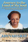 Journey to the Land of My Soul: An African American Woman Tells the Story of Her Journey to Judaism and Jerusalem by Ahuvah Gray (Paperback / softback)