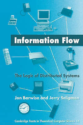 Information Flow: The Logic of Distributed Systems (Cambridge Tracts in Theoreti