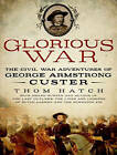 Glorious War: The Civil War Adventures of George Armstrong Custer by Thom Hatch (CD-Audio, 2013)