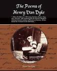 The Poems of Henry Van Dyke by Henry Van Dyke (Paperback / softback, 2008)