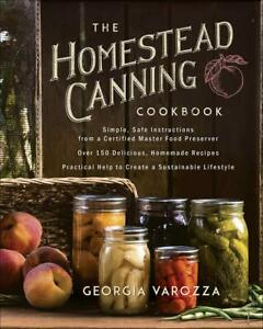 The Homestead Canning Cookbook: Simple, Safe Instructions from a Certified Maste