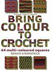Bring Colour to Crochet: 64 Multi-coloured Squares by Renate Kirkpatrick (Paperback, 2010)