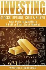 Investing: Stocks, Options, Gold and Silver - Your Path to Wealth in a Bull o...