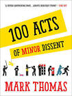 100 Acts of Minor Dissent by Mark Thomas (Paperback, 2015)
