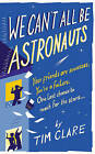 We Can't All Be Astronauts by Tim Clare (Paperback, 2009)