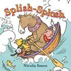 Splish-Splash by Nicola Smee (Board book, 2016)