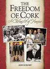 The Freedom of Cork: A Chronicle of Honour by Aodh Quinlivan (Hardback, 2013)