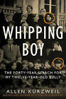 Whipping Boy: The Forty-Year Search for My Twelve-Year-Old Bully by Allen Kurzweil (Hardback, 2015)