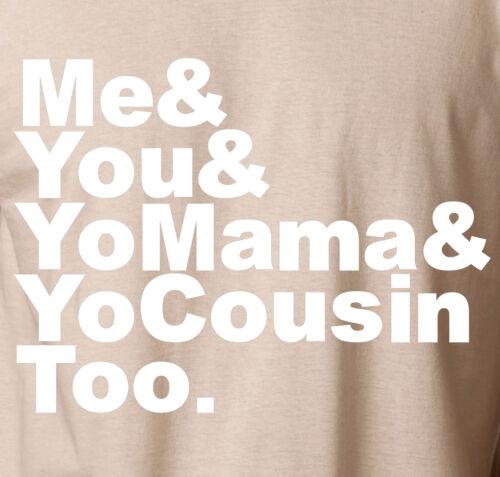 100/% Ringspun Tee ME YOU /& YOUR MAMA T-Shirt Funny Hip Hop Rap Jokes Battle Yo