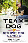 Team Dog: How to Train Your Dog - the Navy Seal Way by Gary Brozek, Mike Ritland (Hardback, 2015)