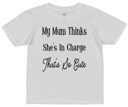 My Mum Thinks She/'s In Charge That/'s So Cute Funny Kids Cotton T-Shirt Girl Boy