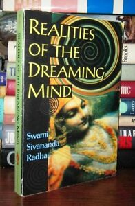 Radha, Swami Sivanan REALITIES OF THE DREAMING MIND  1st Edition 1st Printing