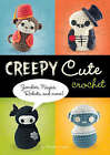 Creepy Cute Crochet: Zombies, Ninjas, Robots, and More by Christen Haden (Hardback, 2008)