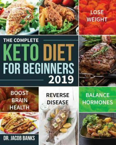 The Complete Keto Diet for Beginners #2019: Lose Weight, Bal