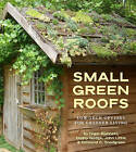Small Green Roofs: Low-Tech Options for Homeowners by John Little, Dusty Gedge, Nigel Dunnett (Paperback, 2011)