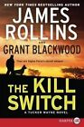 The Kill Switch: A Tucker Wayne Novel by Grant Blackwood, James Rollins (Paperback / softback, 2014)