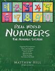 Real World Numbers: The Number System by Matthew Hill (Paperback, 2011)