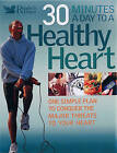 30 Minutes a Day to a Healthy Heart: One Simple Plan to Conquer the Major Threats to Your Heart by Reader's Digest (Hardback, 2007)