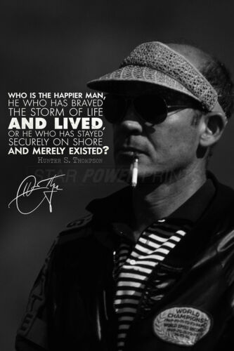 Pre signed Hunter S Thompson quote photo print poster Who is the happier man