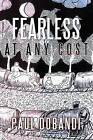 Fearless At Any Cost by Paul Dobandi (Paperback, 2011)