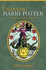 Unlocking Harry Potter: Five Keys for the Serious Reader by John Granger (Paperback, 2007)