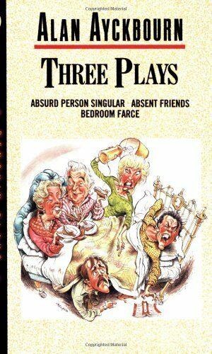 Three Plays (Absurd Person Singular, Absent Friends, Bedroom Farce) By Alan Ayc