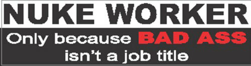 N-50 nuke-worker-only-cause-bad-a$$-isnt-a-job-title-sticker