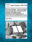 The Law of Tythes: Upon an Original and Practical Plan, Comprising the Statutes, Adjudged Cases, Resolutions, and Judgments, in Equity and the Ecclesiastical Courts. by Pope John Paul (Paperback / softback, 2010)