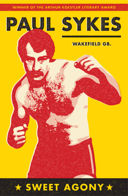 Sweet Agony by Paul Sykes - Boxing Autobiography Book (2016 Edition) - Wakefield