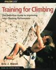 How to Climb: Training for Climbing : The Definitive Guide to Improving Your Climbing Performance by Eric J. Horst (2002, Paperback)