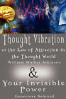 Thought Vibration or the Law of Attraction in the Thought World & Your Invisible Power (2 Books in 1) by William Walker Atkinson, Genevieve Behrend (Hardback, 2007)