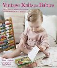 Vintage Knits for Babies: 30 Patterns for Timeless Clothes, Toys and Gifts (0-18 Months) by Rita Taylor (Hardback, 2015)