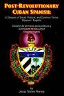 Post-Revolutionary Cuban Spanish: A Glossary of Social, Political, and Common Terms (Glosario de Trminos Socio-Polticos y Autctonos de Actualidad (Espaol-Ingls)) by Jesus Nzqez Romay, Jesus Nez Romay (Paperback / softback, 2006)