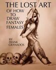 The Lost Art of How to Draw Fantasy Females by Frank Granados (Paperback / softback, 2012)