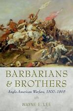 Barbarians and Brothers : Anglo-American Warfare, 1500-1865 by Wayne E. Lee...