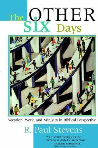 The Other Six Days : Vocation, Work, and Ministry in Biblical Perspective by R.