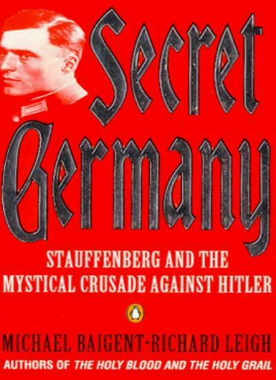 Secret Germany: Claus Von Stauffenberg and the Mystical Crusade Against Hitler,