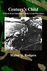Century's Child: A Novel of an American Family's Cold War Years by Walter D. Rodgers (Paperback, 2002)