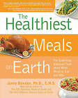 The Healthiest Meals on Earth: The Surprising, Unbiased Truth About What Meals to Eat and Why by Jonny Bowden (Paperback, 2011)