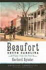 Beaufort, South Carolina: Pages from the Past by Gerhard Spieler (Paperback / softback, 2008)