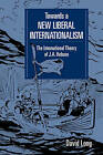 Towards a New Liberal Internationalism: The International Theory of J. A. Hobson by David Long (Paperback, 2008)
