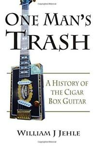 One Man's Trash: A History of the Cigar Box Guitar by Jehle, William J