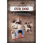 Happiness Is Like a Cur Dog Nelson J King Authorhouse Hardback 9781449025489